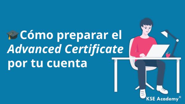 Cómo preparar el Advanced Certificate por tu cuenta