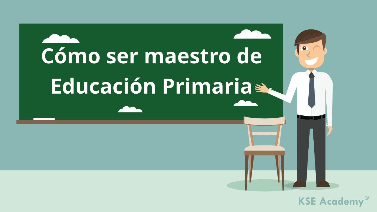 requisitos para ser maestro de educación primaria