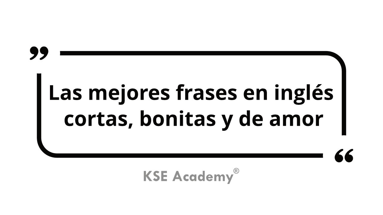 Las Mejores Frases En Ingles Cortas Bonitas Y De Amor Kse Academy